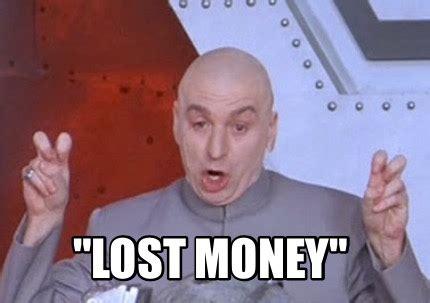 Meme Money - meme creator quot lost money quot meme generator at memecreator org
