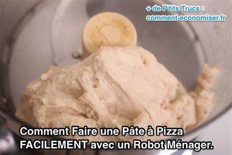 robot pour faire les pates comment faire une p 226 te 224 pizza facilement avec un robot