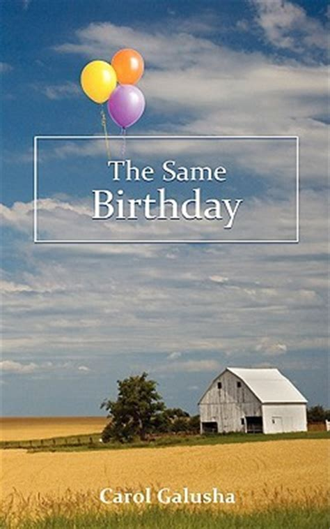 Same Birthday Quotes Same Birthday By Carol Galusha Reviews Discussion