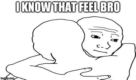 I Know That Feel Bro Meme Generator - nope imgflip