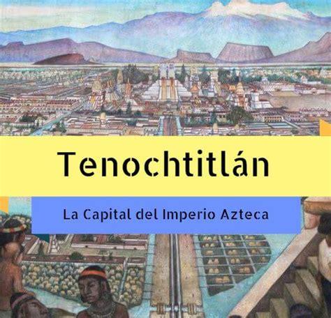 imagenes del imperio aztecas capital del imperio azteca la ciudad de tenochtitl 225 n
