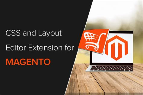 layout editor magento extension css and layout editor extension for magento information