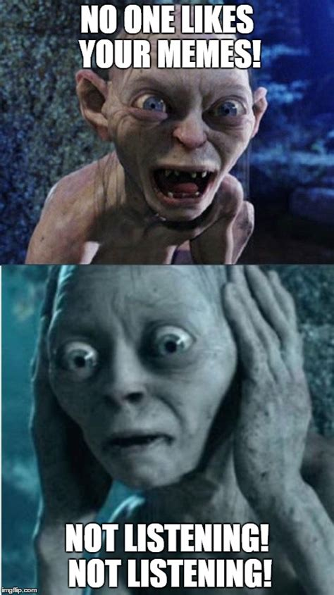 Meme Maker With Own Picture - gollum smeagol imgflip