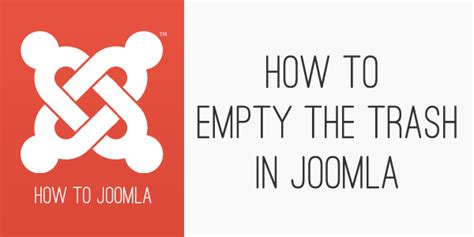 joomla empty template how to empty the trash in joomla joomlabamboo