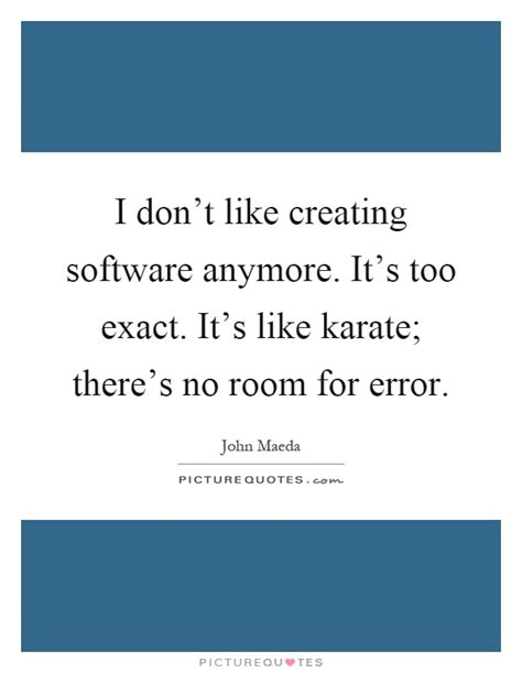 no room for error i don t like creating software anymore it s picture quotes