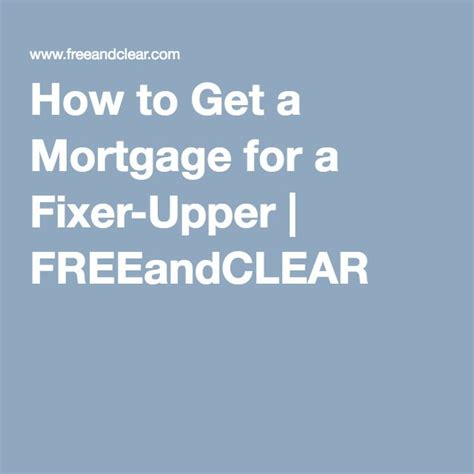 get on fixer upper how to get a mortgage for a fixer upper freeandclear