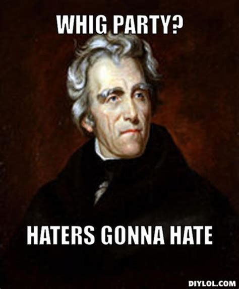 Haters Gonna Hate Meme Generator - whigs quotes quotesgram