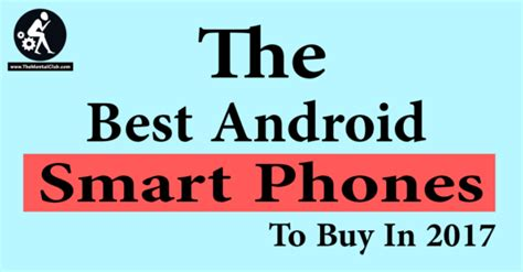 the best android phone to buy the best android smartphones to buy in 2017 the mental club