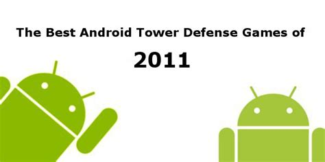 best android tower defense the best android tower defense of 2011 android news android apps