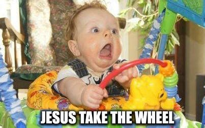 Jesus Take The Wheel Meme - image 488724 jesus take the wheel know your meme