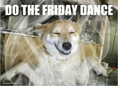 Dance Meme - do the friday dance weed memes weed memes
