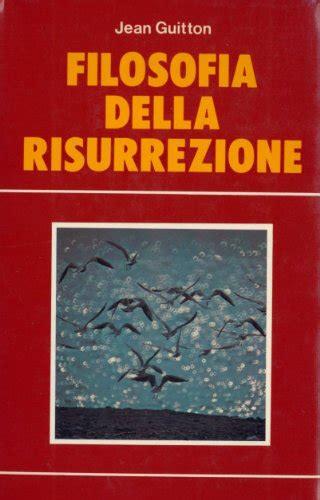 libro filosofia y mistica del filosofia della risurrezione monadologia breve trattato di fenomenologia mistica libro