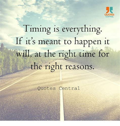 If It Happens To by Quotes Central Timing Is Everything If It S Meant To