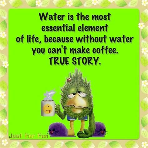 without water you can t make coffee funny coffee funny