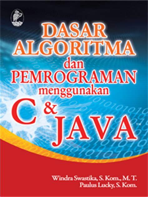 Kumpulan Solusi Pemrograman C Mempelajari Dan Memahami Bahasa C Melalu plecing kangkung dasar algoritma dan pemrograman menggunakan c dan java