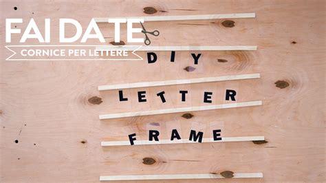 realizzare una cornice come realizzare una cornice per lettere fai da te dalani