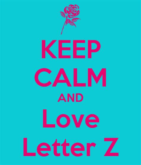 love images of letter z keep calm and love letter z poster keep calm and love
