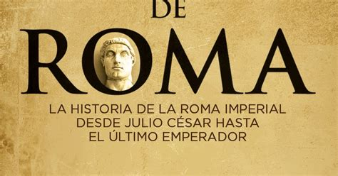 historia de roma ensayo historia 8497593154 me gustan los libros los emperadores de roma