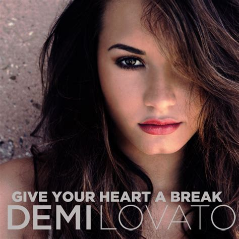 lyrics to demi lovato give your heart a break demi lovato give your heart a break lyrics letras de