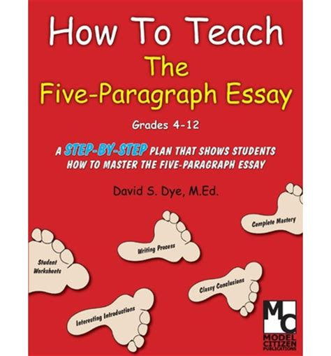 Teaching The 5 Paragraph Essay by How To Teach The Five Paragraph Essay Mr David S Dye M Ed 9780976614685