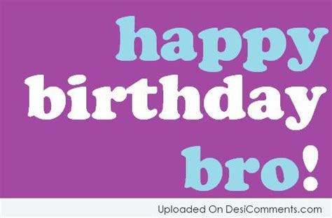 imagenes de happy birthday bro birthday wishes for brother pictures images graphics for