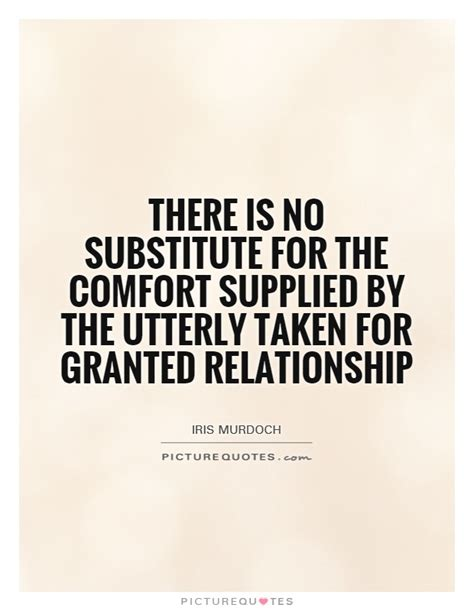 There Is No Comfort In The by Relationships For Granted Quotes Quotesgram