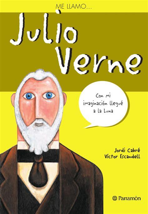me llamo miguel de cervantes by jose carlos me llamo julio verne by jose carlos escobar issuu