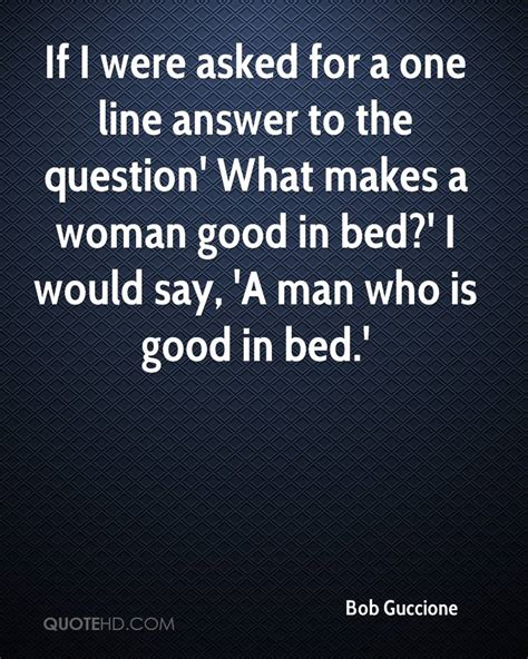 what makes a man good in bed what makes a man good in bed bob guccione quotes quotehd
