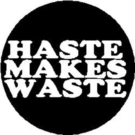 Haste Makes Waste by Proverb Saying Quote Quot Haste Makes Waste