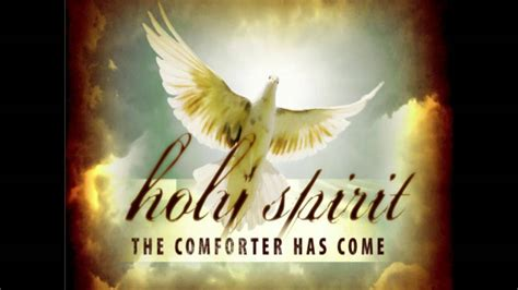 holy spirit is our comforter come holy spirit comforter youtube