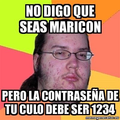 Maricon Meme - meme friki no digo que seas maricon pero la contrase 241 a