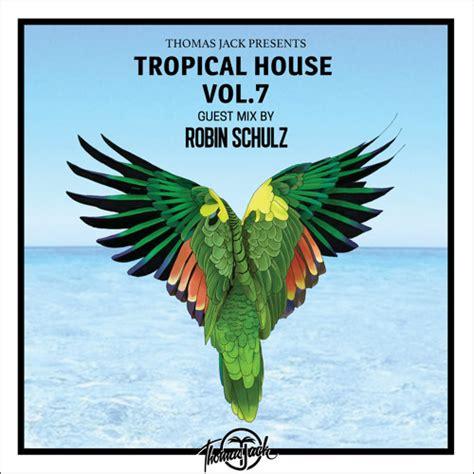 thomas jack tropical house thomas jack presents robin schulz tropical house vol 7 by thomas jack free