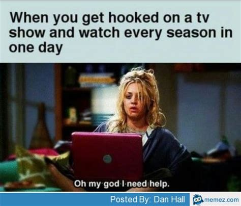 Tv Show Memes - when you get hooked on a tv show memes com