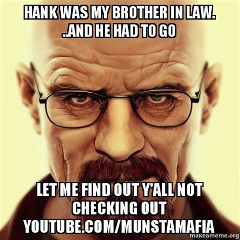 hank was my brother in law and he had to go let me find