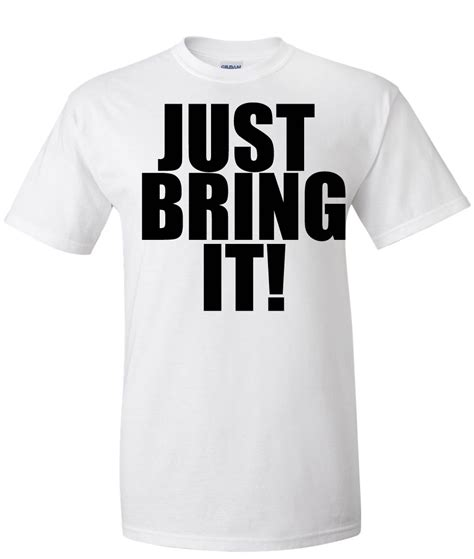 T Shirt Just Bring It just bring it logo graphic t shirt http www