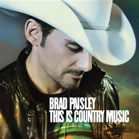 country music cd brad paisley this is country music new music songs