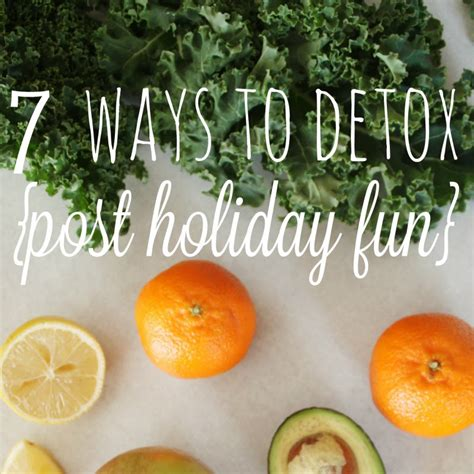 How To Detox After The Holidays by 7 Ways To Detox And Cleanse After The
