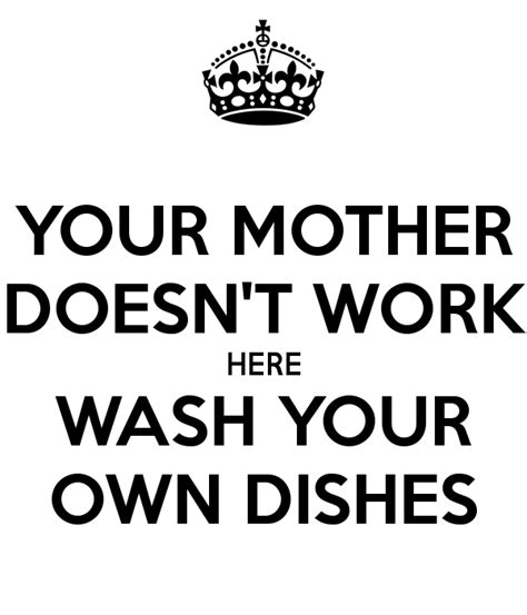 wash your own your doesn t work here wash your own dishes poster lola keep calm o matic