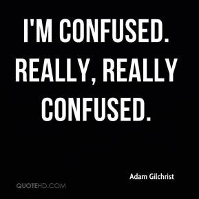So Confused Quotes