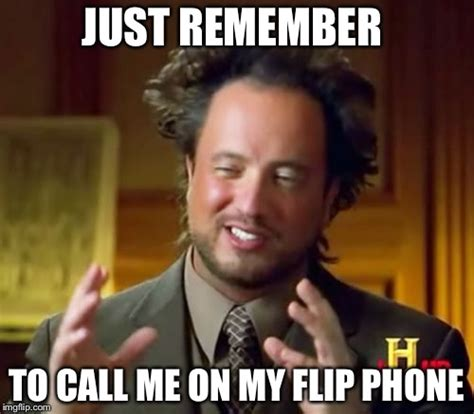Flip Phone Meme - ancient aliens meme imgflip