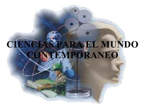 el mundo contemporneo ciencias para el mundo contemporaneo