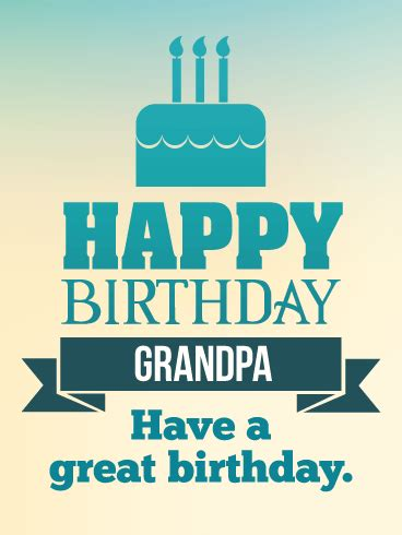 have a great birthday happy birthday card for grandpa
