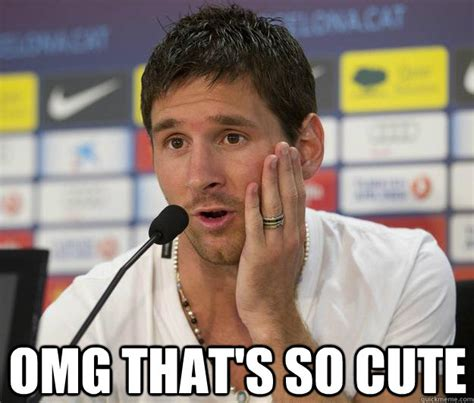 So Cute Meme - omg that s so cute messi quickmeme