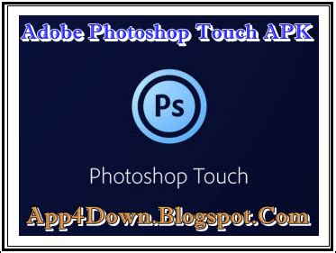 adobe photoshop touch apk adobe photoshop touch 1 6 for android apk update app4downloads app for
