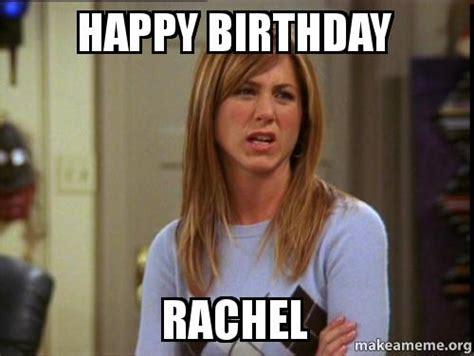 Rachel Meme - happy birthday rachel make a meme