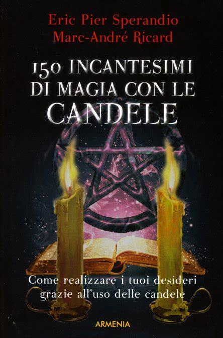 magia con candele 150 incantesimi di magia con le candele eric p sperandio
