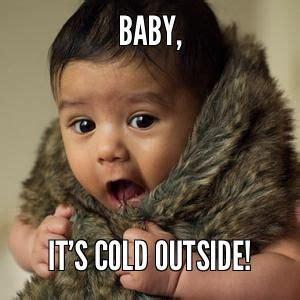 Cold Outside Meme - pinterest the world s catalog of ideas