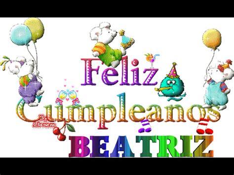 imagenes feliz cumpleaños beatriz feliz cumple beatriz youtube