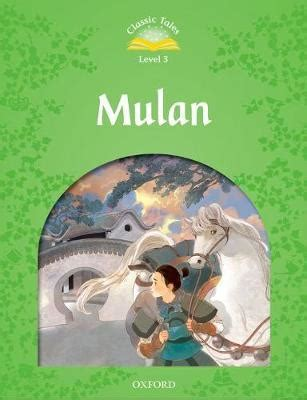 classic tales second edition classic tales second edition level 3 mulan rachel bladon 9780194100069