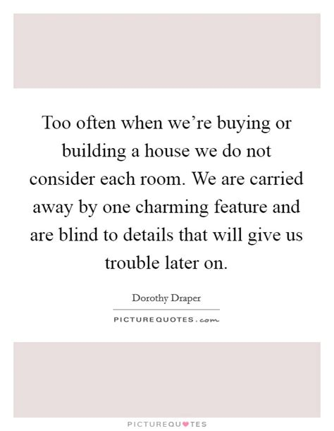 buying or building a house too often when we re buying or building a house we do not